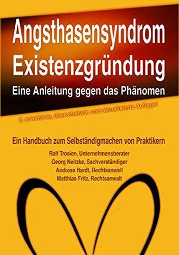 Angsthasensyndrom EXISTENZGRÜNDUNG – eine Anleitung gegen das Phänomen: Das Handbuch zum Selbständigmachen von Praktikern (Lübecker Wissenschaftsreihe im Bohmeier Verlag)