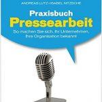 Praxisbuch Pressearbeit: So machen Sie sich, Ihr Unternehmen, Ihre Organisation bekannt (jeder-ist-unternehmer.de)